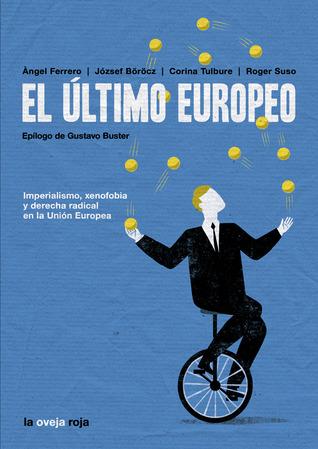 El último europeo. Imperialismo, xenofobia y derecha radical en la Unión Europea