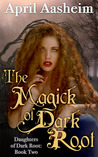The Magick of Dark Root (Daughters of Dark Root, #2)