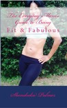 The Everyday Mom's Guide to Being Fit and Fabulous
