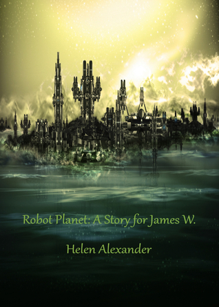 Robot Planet: A Story for James W.