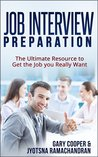 Job Interview: Job Interview Preparation: The Ultimate Resource to Get the Job you Really Want (Job Hunting, Job Interviewing)