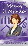 Money is Murder by Carolyn Arnold