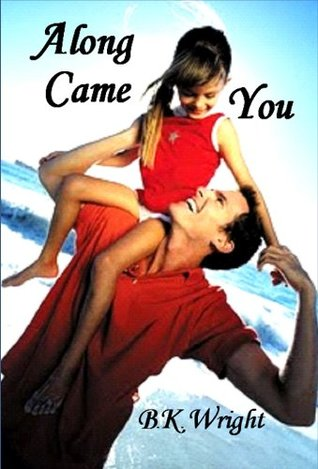 Along Came You By Bk Wright