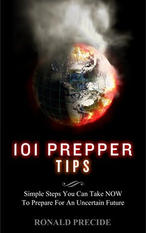 101 Prepper Tips: Simple Steps You Can Take Now to Prepare for an Uncertain Future PDF iBook EPUB - por Ronald Predice