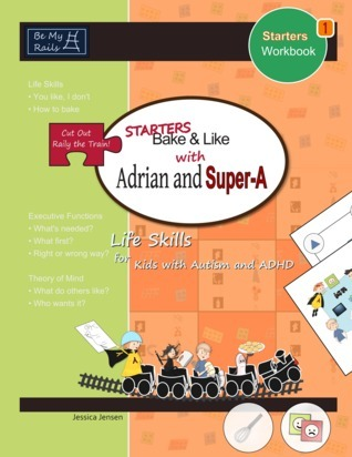 STARTERS Bake & Like with Adrian and Super-A: Life Skills for Kids with Autism and ADHD (STARTERS Workbook, #1)