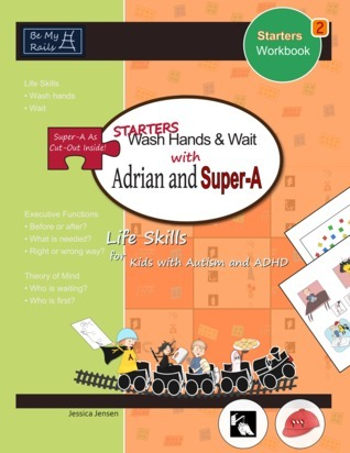 STARTERS Wash Hands & Wait with Adrian and Super-A: Life Skills for Kids with Autism and ADHD (STARTERS Workbook, #2)