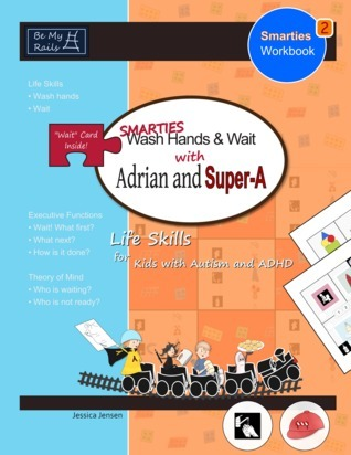 SMARTIES Wash Hands & Wait with Adrian and Super-A: Life Skills for Kids with Autism and ADHD (SMARTIES Workbook, #2)