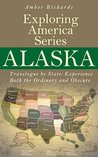 Alaska - Travelogue by State by Amber Richards