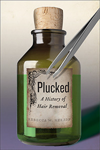 Plucked: A History of Hair Removal