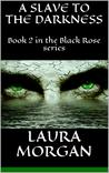 A Slave to the Darkness (The Black Rose, #2)