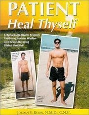 Patient Heal Thyself - A Remarkable Health Program Combining Ancient Wisdom With Groundbreaking Clinical Research