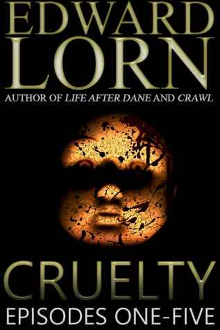 Cruelty: Episodes One-Five(Cruelty 1-5) - Edward Lorn