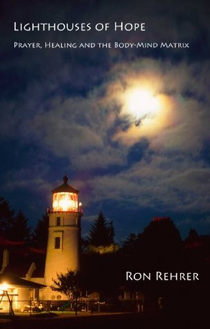 Lighthouses of Hope - Prayer, Healing and the Body/Mind Matrix