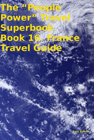 """The """"People Power"""" Travel Superbook Book 16. France Travel Guide"""