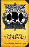 A Study in Temperance by Ichabod Temperance