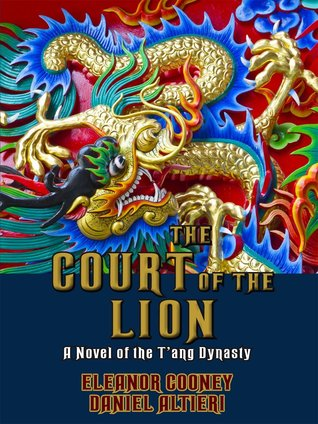 The Court of the Lion: A Novel of the T'ang Dynasty (T'ang Trilogy, #3)