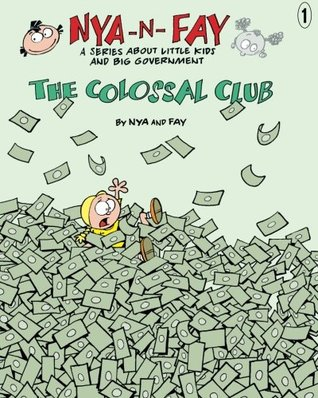 The Colossal Club (Nya-n-Fay; A Series about Little Kids and Big Government, Volume 1)