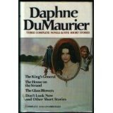 Daphne DuMaurier: Three Complete Novels & Five Short Stories (The King's General, The Glass Blowers, The House on the Strand, Don't Look Now and Other Stories, Complete and Unabridged)