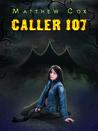 Caller 107 by Matthew S. Cox