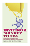 Inviting a Monkey to Tea: Befriending Your Mind and Discovering Lasting Contentment