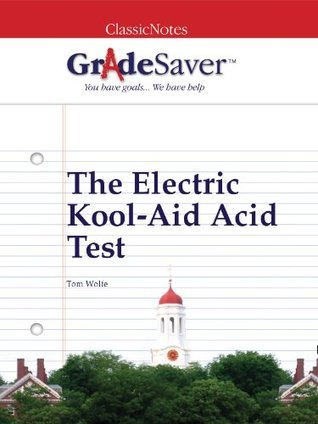 GradeSaver (tm) ClassicNotes The Electric Kool-Aid Acid Test: Study Guide