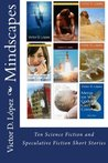 Mindscapes:Ten Science Fiction and Speculative Fiction Short Stories