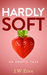 Hardly Soft