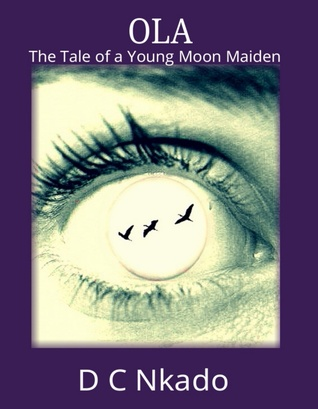 Ola: the tale of a young moon maiden by D C  Nkado