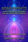 Being Infinite: An Entheogenic Odyssey into the Limitless Eternal: A Memoir from Ayahuasca to Zen