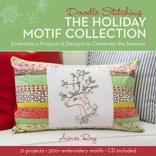 Doodle Stitching: The Holiday Motif Collection: Embroidery Projects  Designs to Celebrate the Seasons