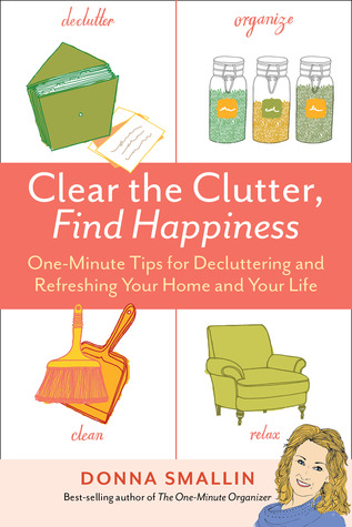Clear the Clutter, Find Happiness: One-Minute Tips for Decluttering and Refreshing Your Home and You