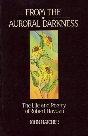 From the Auroral Darkness: The Life and Poetry of Robert Hayden