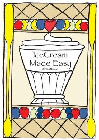 IceCream Made Easy (james newton cookboo...