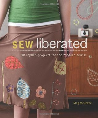 Sew Liberated: 20 Stylish Projects for the Modern Sewist