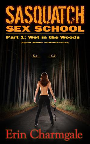 Sasquatch Sex School, Part 1, Wet in the Woods (Bigfoot, Monster, Paranormal Erotica)