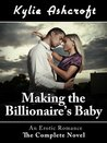 Making the Billionaire's Baby: The Complete Novel (An Erotic Romance)