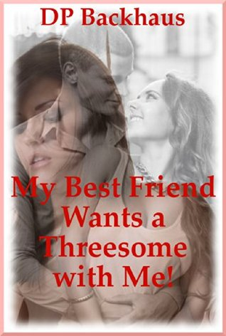 MY BEST FRIEND WANTS A THREESOME WITH ME! (A Curvy Girl Ménage for her Husband's Birthday): An FFM Threesome Erotica Story (Big Beautiful Women Need Big Beautiful Cocks Book 3)