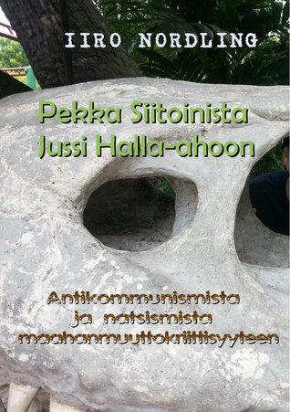 Pekka Siitoinista Jussi Halla-ahoon: Antikommunismista ja natsismista maahanmuuttokriittisyyteen