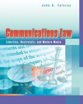 Communications Law - Liberties, Restraints, and the Modern Media (5th Edition) By John D. Zelezny