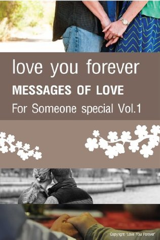 love you forever MESSAGES OF LOVE For Someone special Vol.1