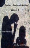 The Wild Boy (The Sex Life of Andy Ashling, #8)