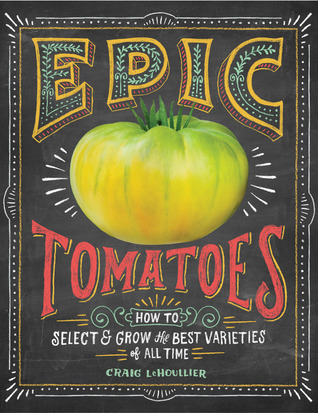 Epic Tomatoes by Craig Lehoullier