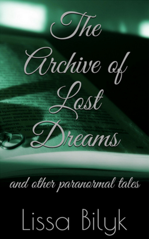 The Archive of Lost Dreams by Lissa Bilyk
