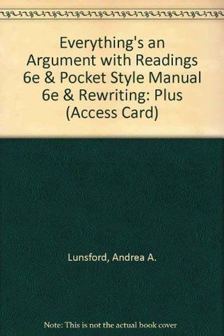 Everything's an Argument with Readings 6e & Pocket Style Manual 6e & ReWriting: Plus