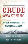Crude Awakening: Money, Mavericks, and Mayhem in Alaska