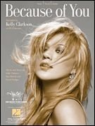 Kelly Clarkson : Because of YOU ; Sheet Music (Piano Vocal)