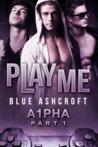 Play Me (A1pha, Part 1, #1)