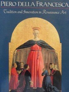 Piero Della Francesca: Tradition And Innovation In Form And Idiom In Renaissance Art