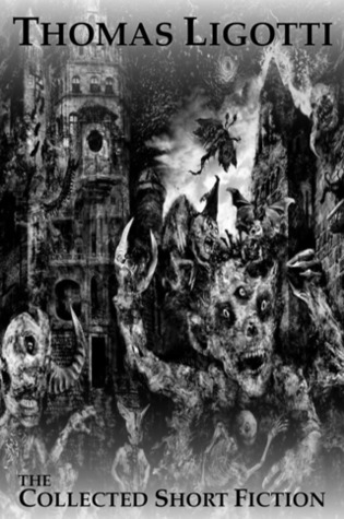 The Collected Short Fiction by Thomas Ligotti