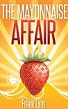 The Mayonnaise Affair: A Short Story